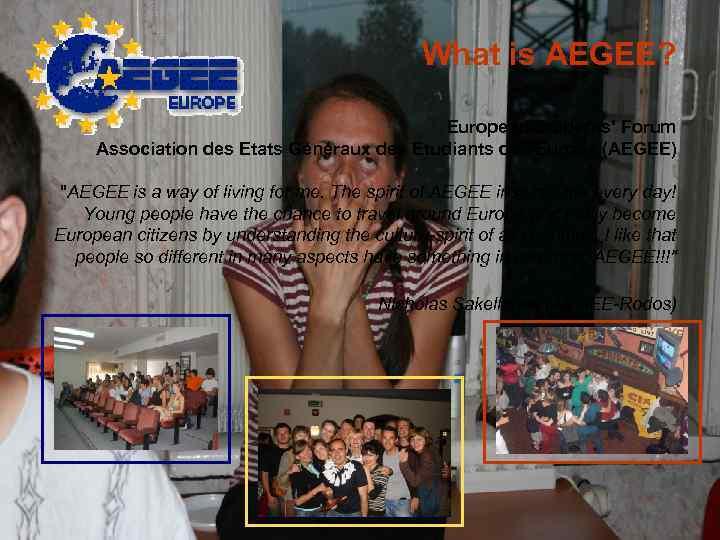 What is AEGEE? European Students' Forum Association des Etats Généraux des Etudiants de
