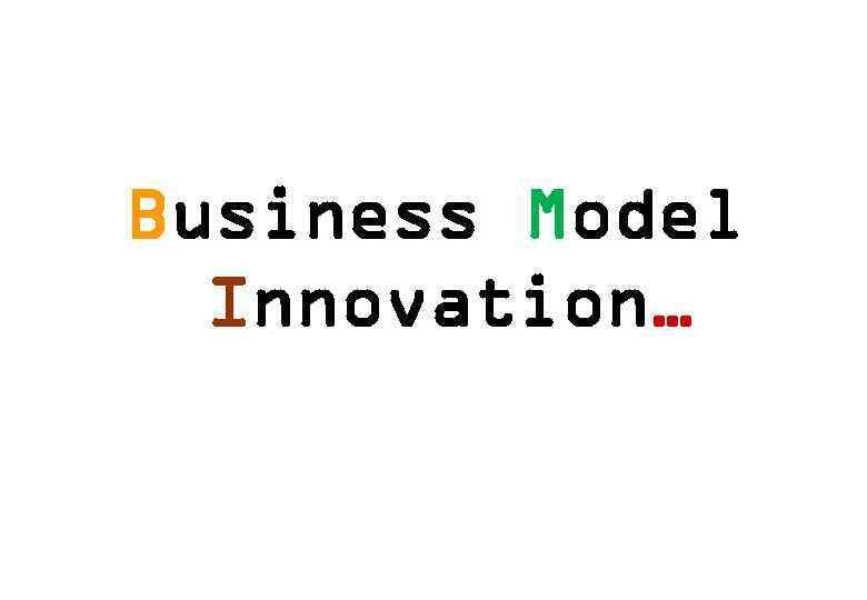 Business Model Innovation…