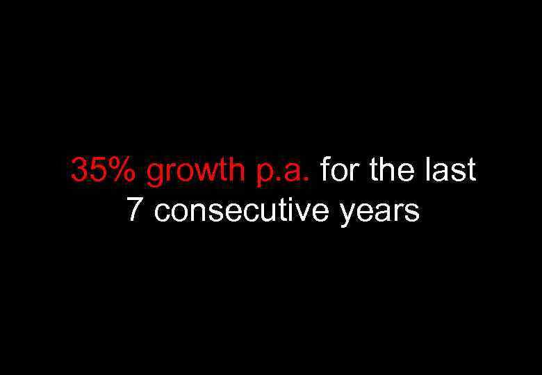 35% growth p. a. for the last 7 consecutive years