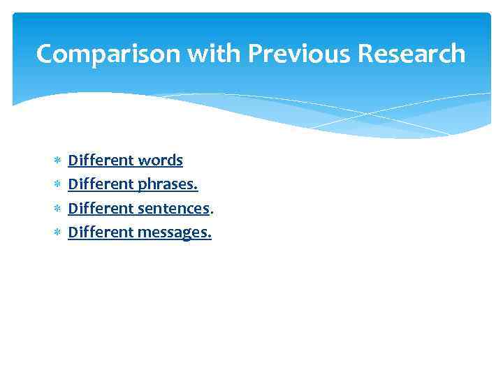 Comparison with Previous Research Different words Different phrases. Different sentences. Different messages.