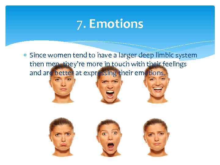 7. Emotions Since women tend to have a larger deep limbic system then men,