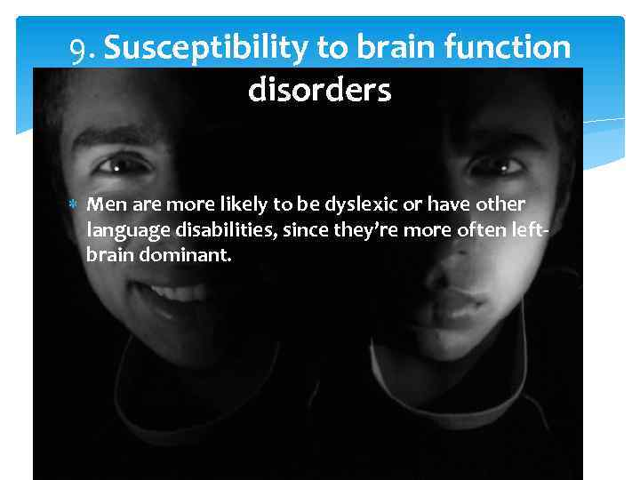 9. Susceptibility to brain function disorders Men are more likely to be dyslexic or