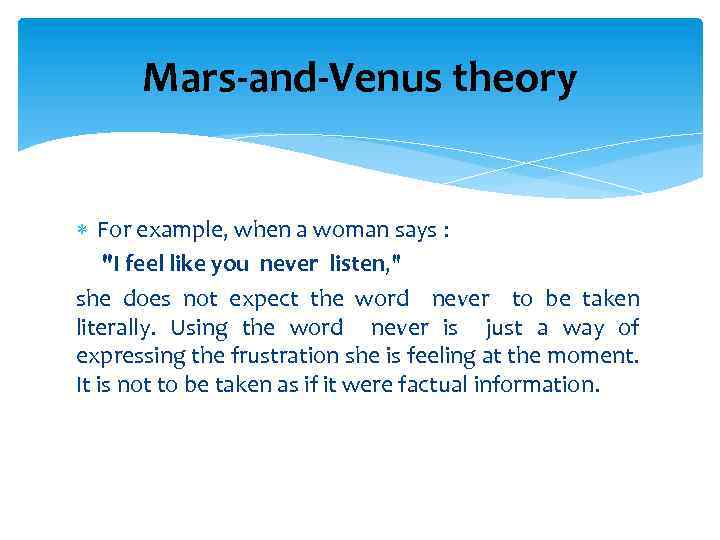 Mars-and-Venus theory For example, when a woman says :
