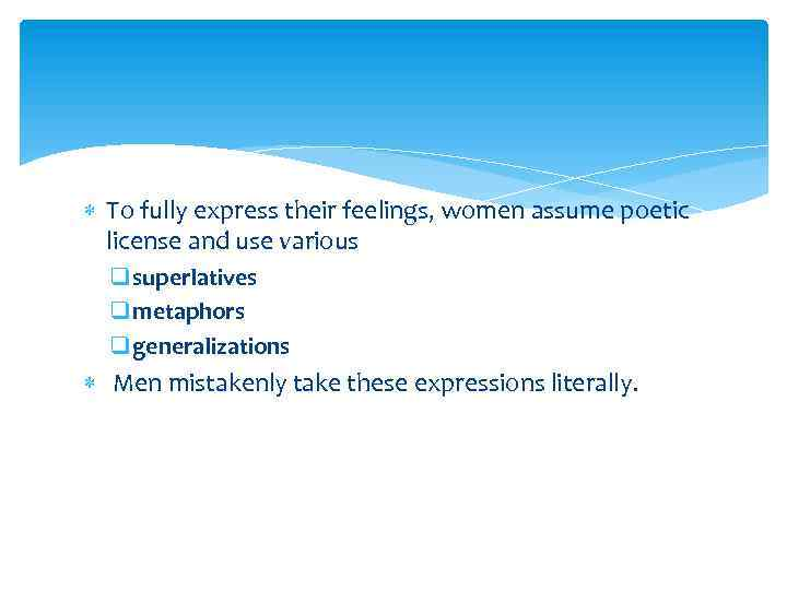 To fully express their feelings, women assume poetic license and use various q