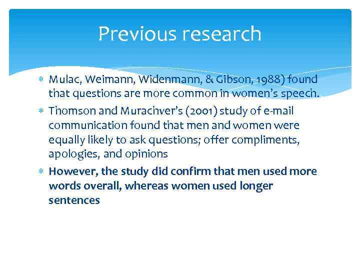Previous research Mulac, Weimann, Widenmann, & Gibson, 1988) found that questions are more common