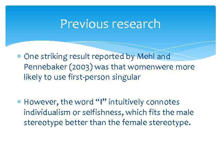 Previous research One striking result reported by Mehl and Pennebaker (2003) was that womenwere