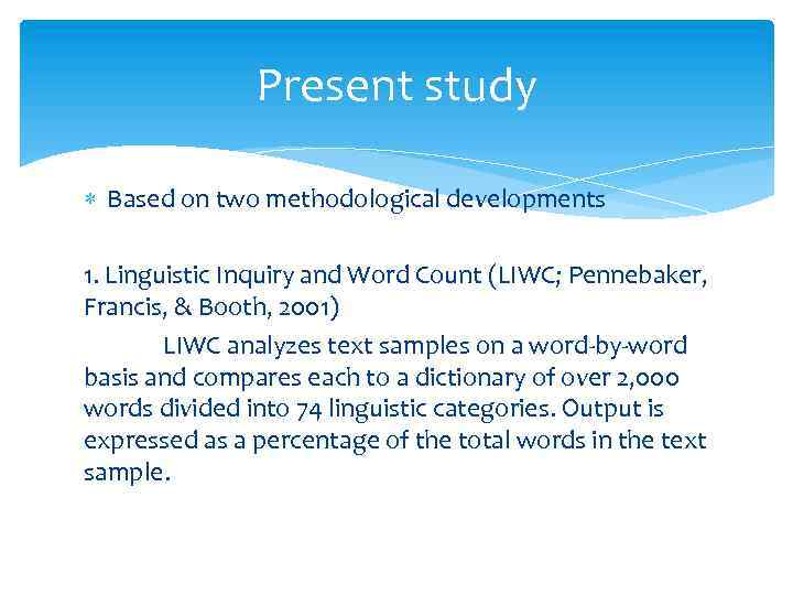 Present study Based on two methodological developments 1. Linguistic Inquiry and Word Count (LIWC;