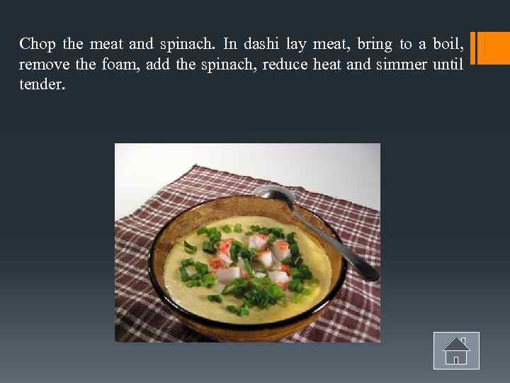 Chop the meat and spinach. In dashi lay meat, bring to a boil, remove