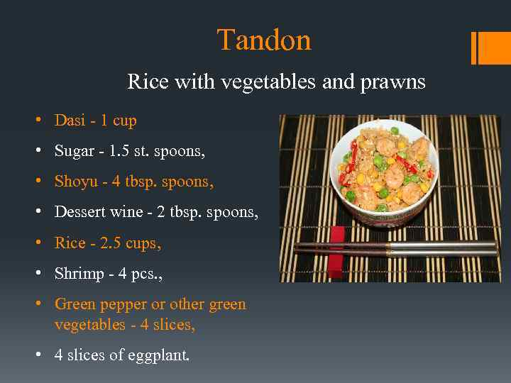 Tandon Rice with vegetables and prawns • Dasi - 1 cup • Sugar -