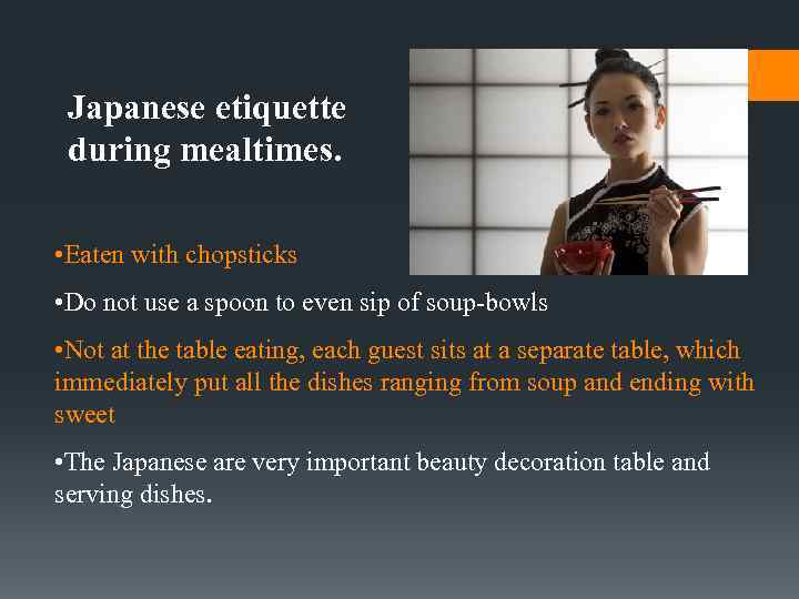 Japanese etiquette during mealtimes. • Eaten with chopsticks • Do not use a spoon