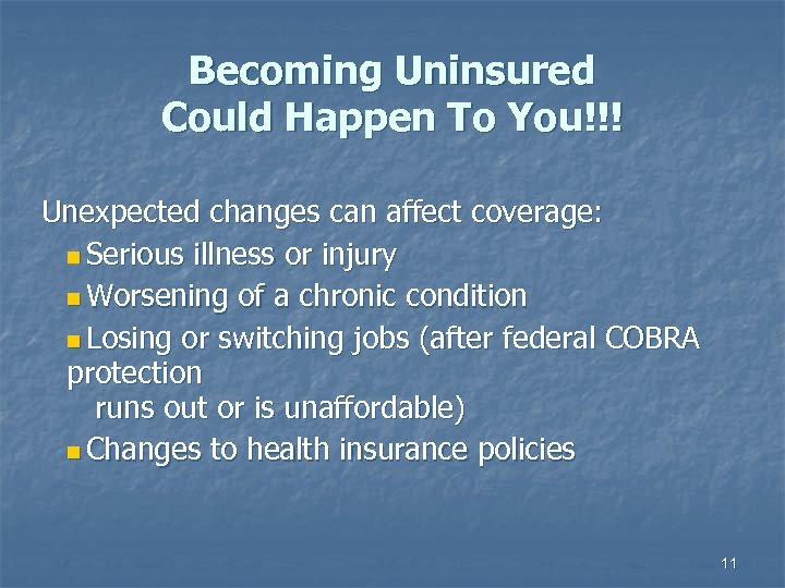 Becoming Uninsured Could Happen To You!!! Unexpected changes can affect coverage: n Serious illness