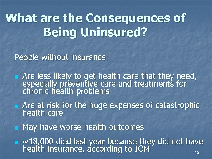 What are the Consequences of Being Uninsured? People without insurance: n Are less likely