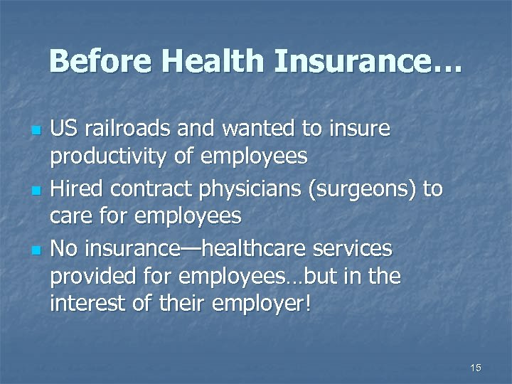 Before Health Insurance… n n n US railroads and wanted to insure productivity of