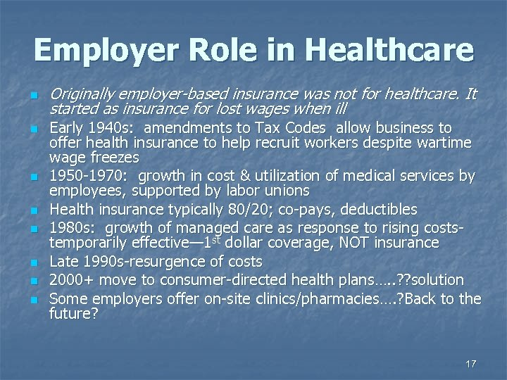 Employer Role in Healthcare n n n n Originally employer-based insurance was not for