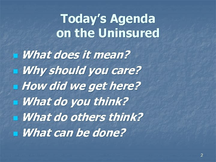 Today's Agenda on the Uninsured What does it mean? n Why should you care?