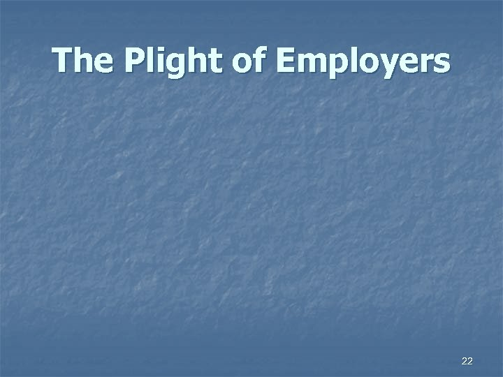The Plight of Employers 22