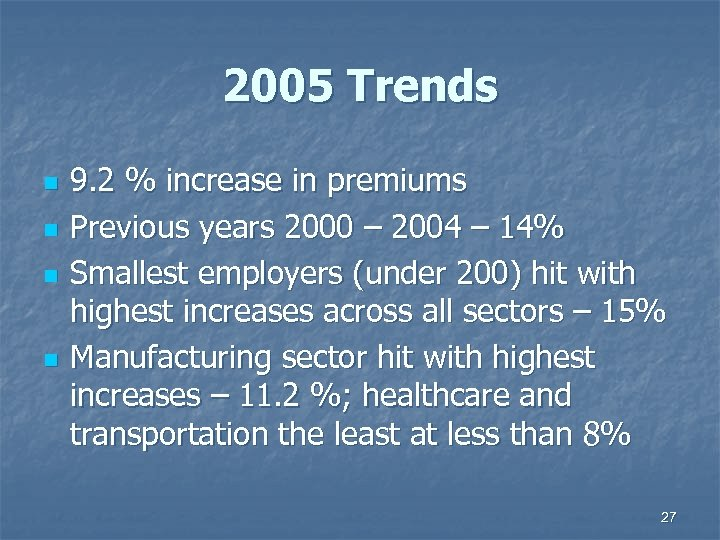 2005 Trends n n 9. 2 % increase in premiums Previous years 2000 –