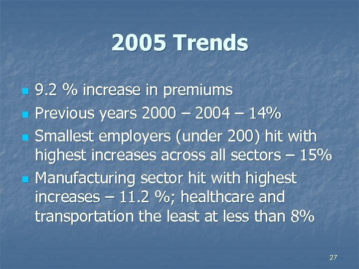 2005 Trends n n 9. 2 % increase in premiums Previous years 2000 –