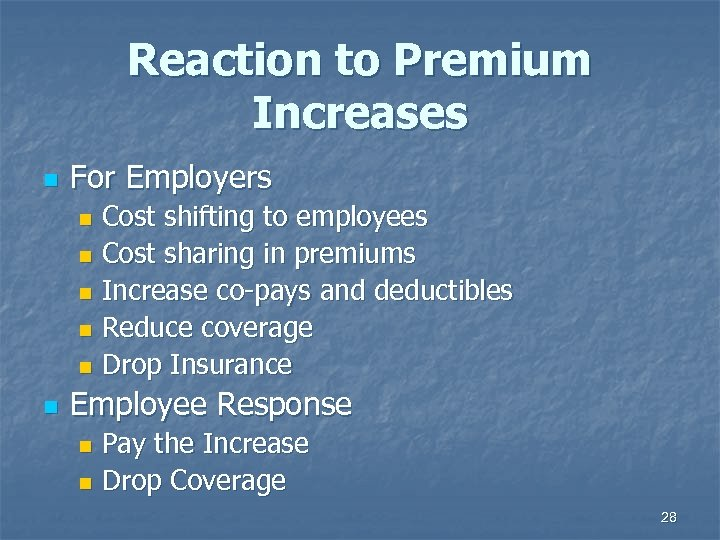 Reaction to Premium Increases n For Employers Cost shifting to employees n Cost sharing