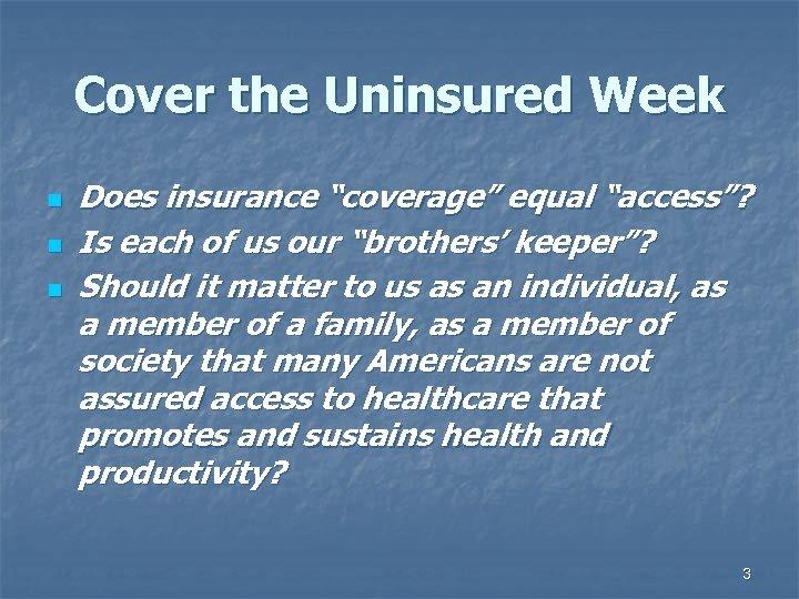 "Cover the Uninsured Week n n n Does insurance ""coverage"" equal ""access""? Is each"
