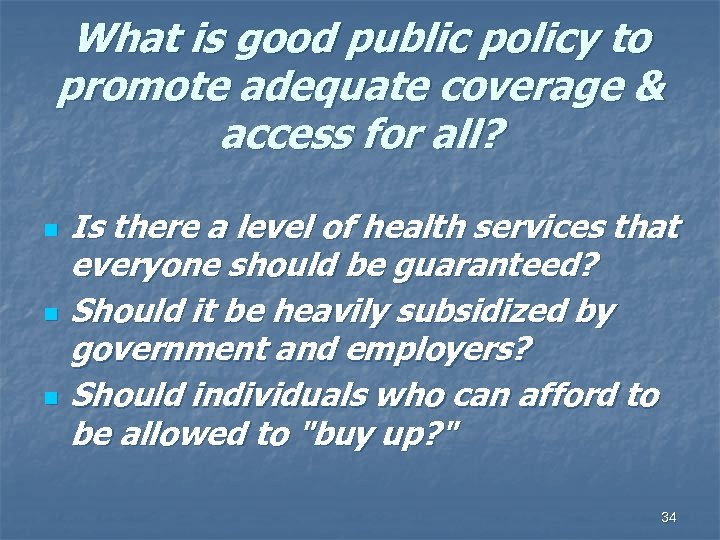 What is good public policy to promote adequate coverage & access for all? n