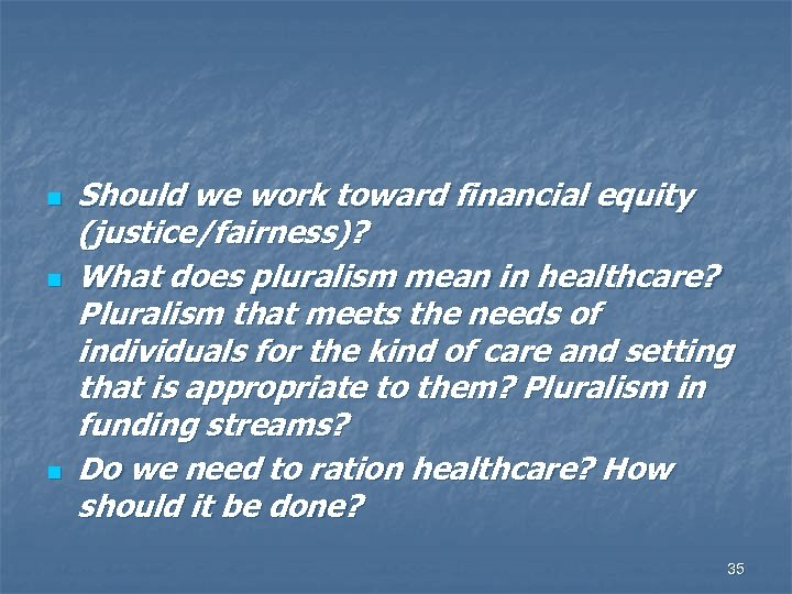 n n n Should we work toward financial equity (justice/fairness)? What does pluralism mean