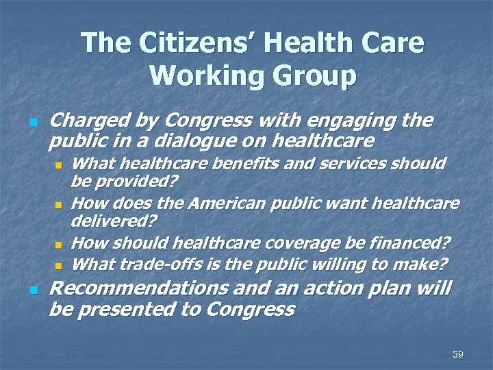 The Citizens' Health Care Working Group n Charged by Congress with engaging the public