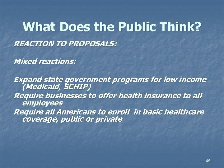 What Does the Public Think? REACTION TO PROPOSALS: Mixed reactions: Expand state government programs