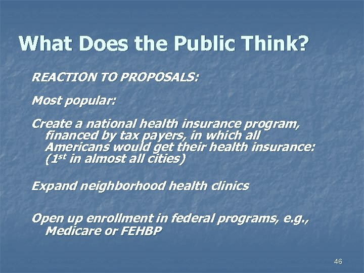 What Does the Public Think? REACTION TO PROPOSALS: Most popular: Create a national health
