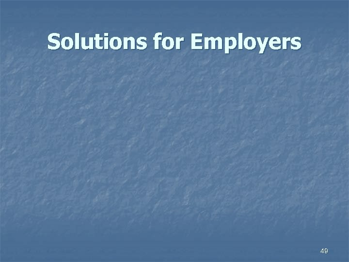 Solutions for Employers 49