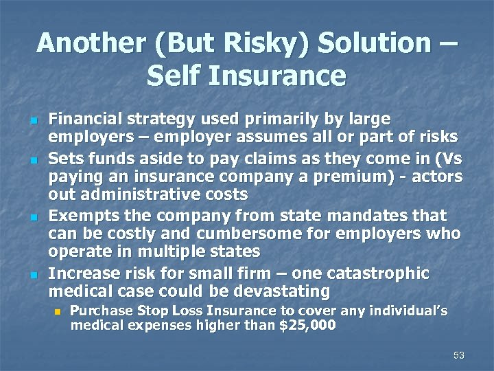 Another (But Risky) Solution – Self Insurance n n Financial strategy used primarily by