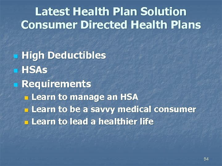 Latest Health Plan Solution Consumer Directed Health Plans n n n High Deductibles HSAs