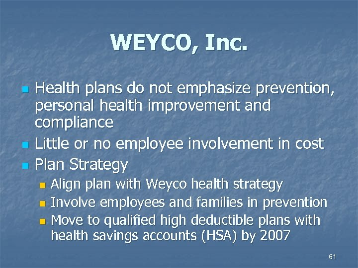 WEYCO, Inc. n n n Health plans do not emphasize prevention, personal health improvement