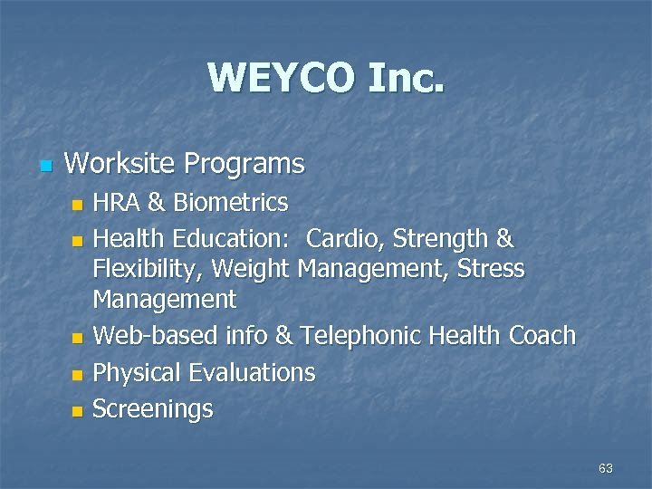 WEYCO Inc. n Worksite Programs HRA & Biometrics n Health Education: Cardio, Strength &