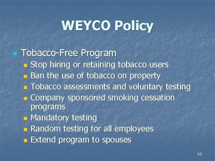 WEYCO Policy n Tobacco-Free Program Stop hiring or retaining tobacco users n Ban the