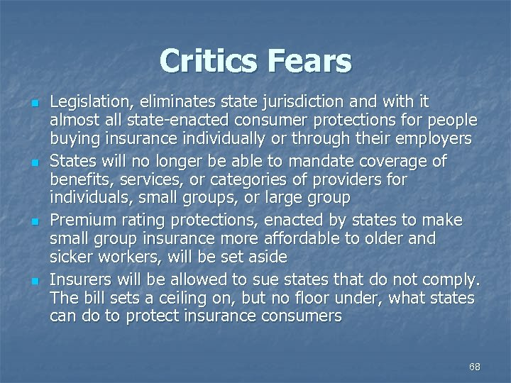 Critics Fears n n Legislation, eliminates state jurisdiction and with it almost all state-enacted