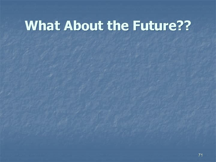 What About the Future? ? 71