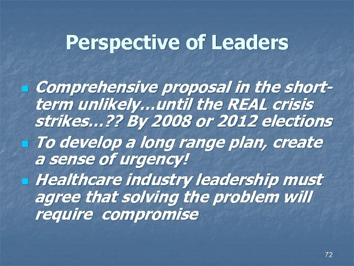 Perspective of Leaders n n n Comprehensive proposal in the shortterm unlikely…until the REAL
