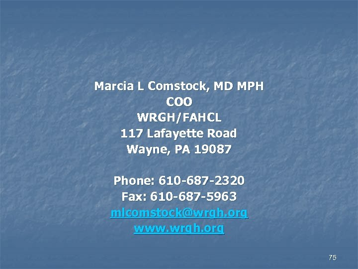 Marcia L Comstock, MD MPH COO WRGH/FAHCL 117 Lafayette Road Wayne, PA 19087 Phone: