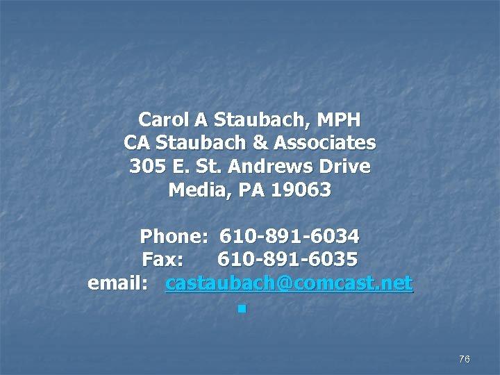 Carol A Staubach, MPH CA Staubach & Associates 305 E. St. Andrews Drive Media,