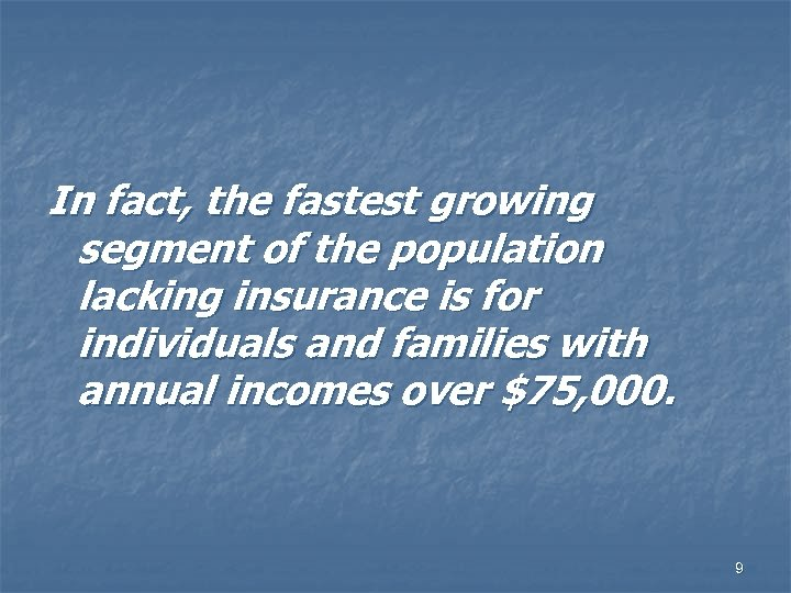 In fact, the fastest growing segment of the population lacking insurance is for individuals