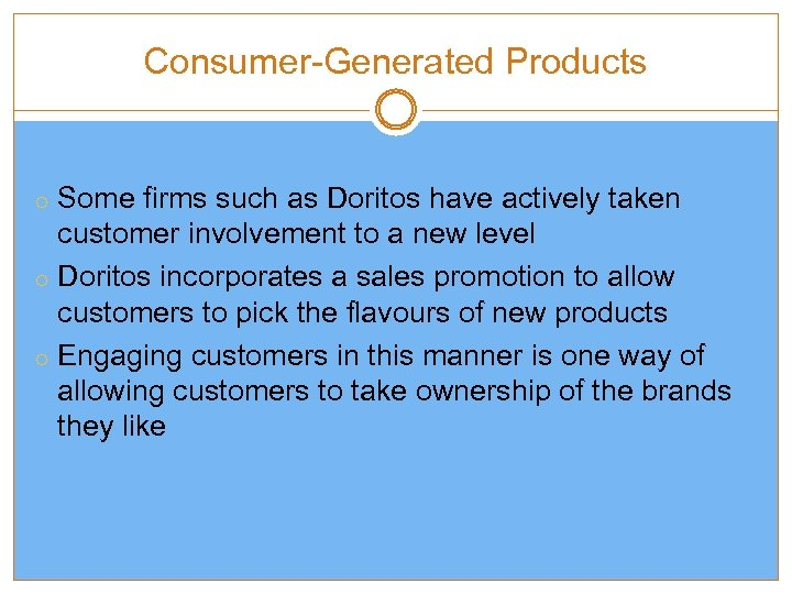 Consumer-Generated Products o Some firms such as Doritos have actively taken customer involvement to