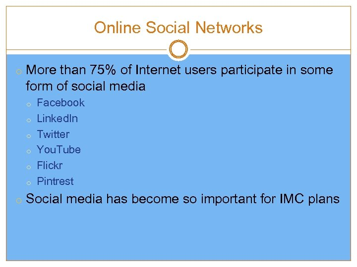 Online Social Networks o More than 75% of Internet users participate in some form