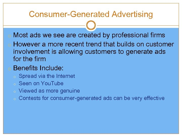 Consumer-Generated Advertising o Most ads we see are created by professional firms o However