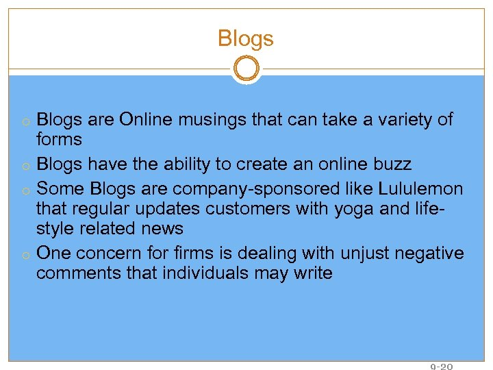 Blogs o Blogs are Online musings that can take a variety of forms o
