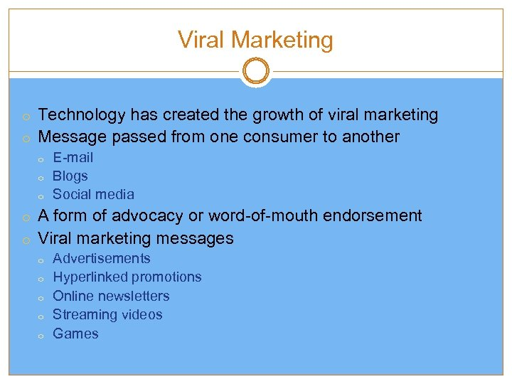 Viral Marketing o Technology has created the growth of viral marketing o Message passed