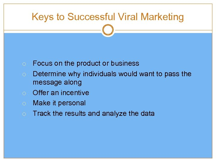 FIGURE 9. 9 Keys to Successful Viral Marketing o Focus on the product or