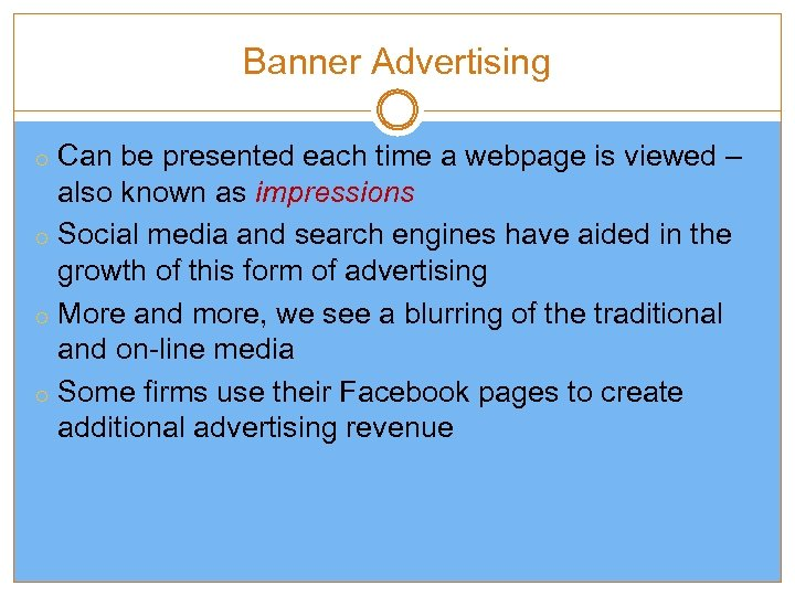 Banner Advertising o Can be presented each time a webpage is viewed – also