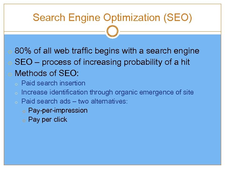 Search Engine Optimization (SEO) o 80% of all web traffic begins with a search