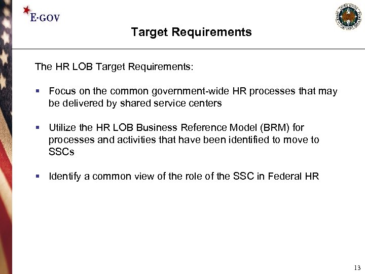 Target Requirements The HR LOB Target Requirements: § Focus on the common government-wide HR